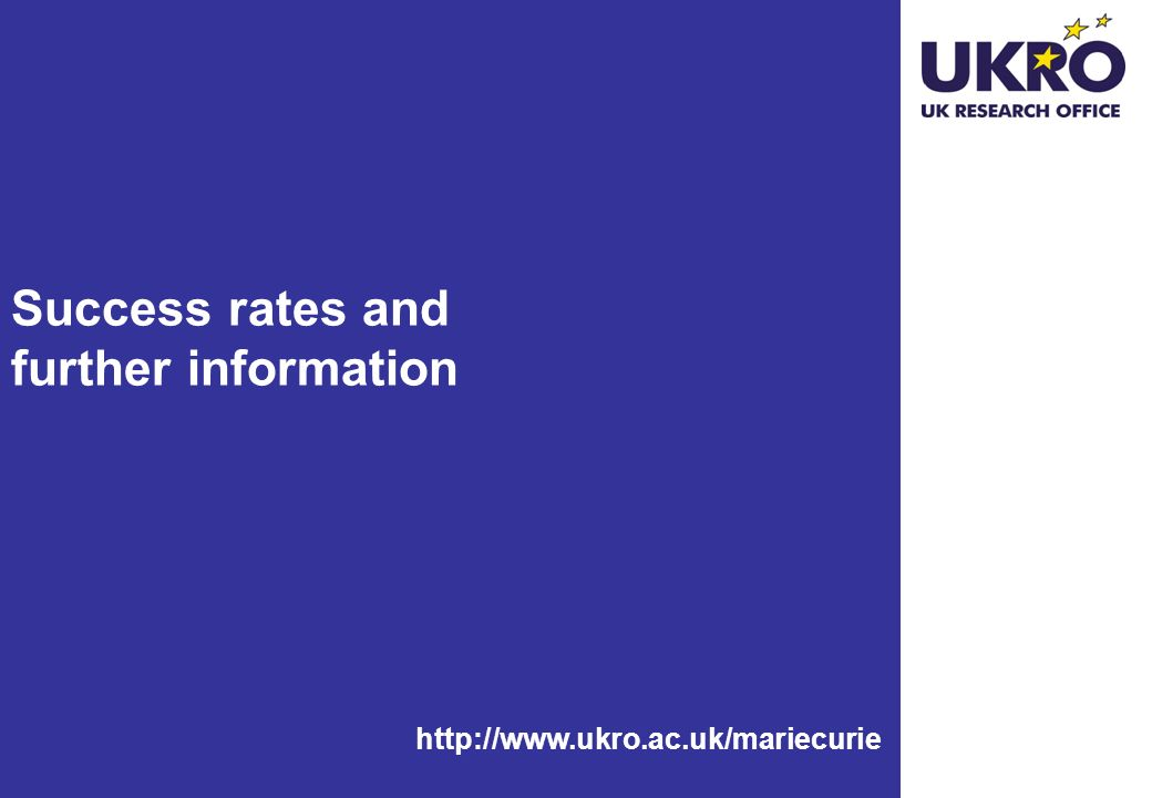 http://www.ukro.ac.uk/mariecurie Success rates and further information