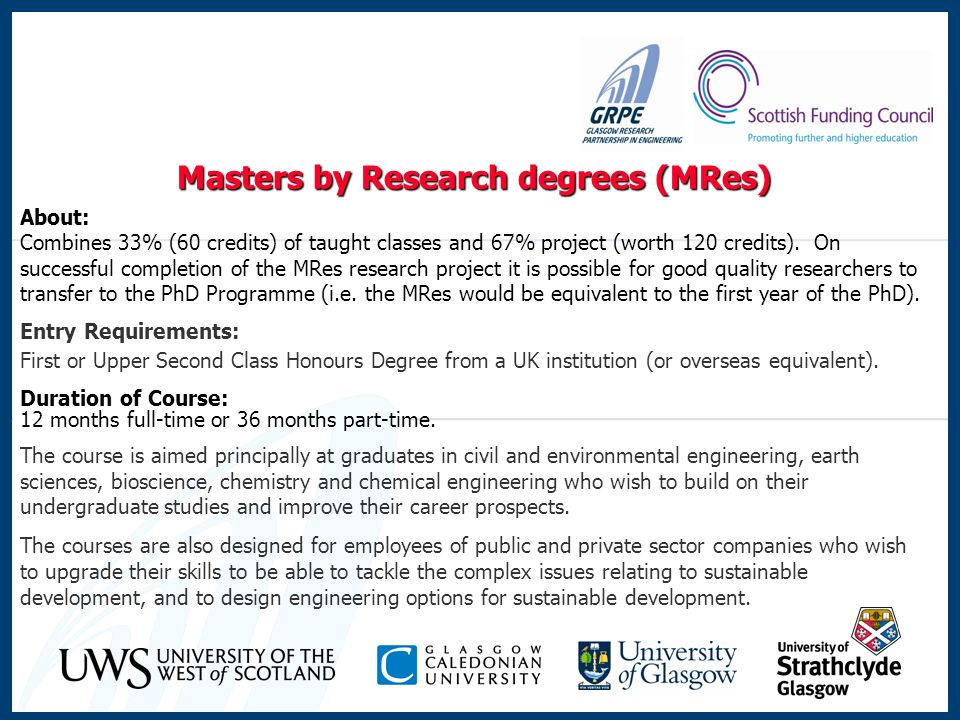 MRes in Geo-Environmental Engineering Unique in Scotland and the UK for being taught by a group of professionally qualified civil engineers, chemists, microbiologists, and economists employed full-time in the one university department.
