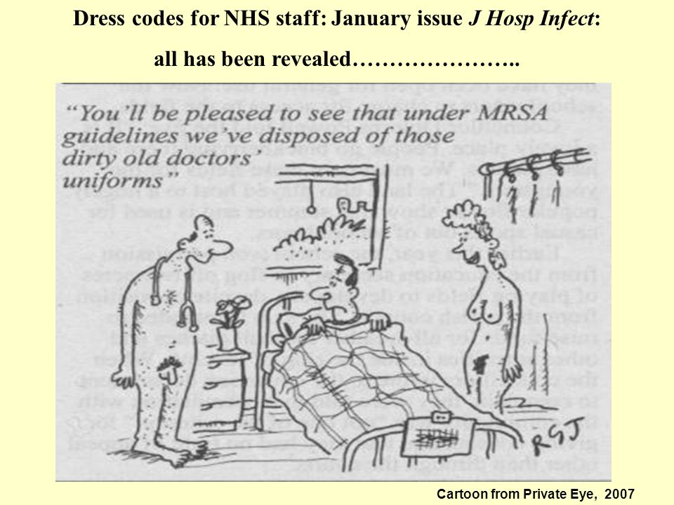 Dress codes for NHS staff: January issue J Hosp Infect: all has been revealed………………….. Cartoon from Private Eye, 2007