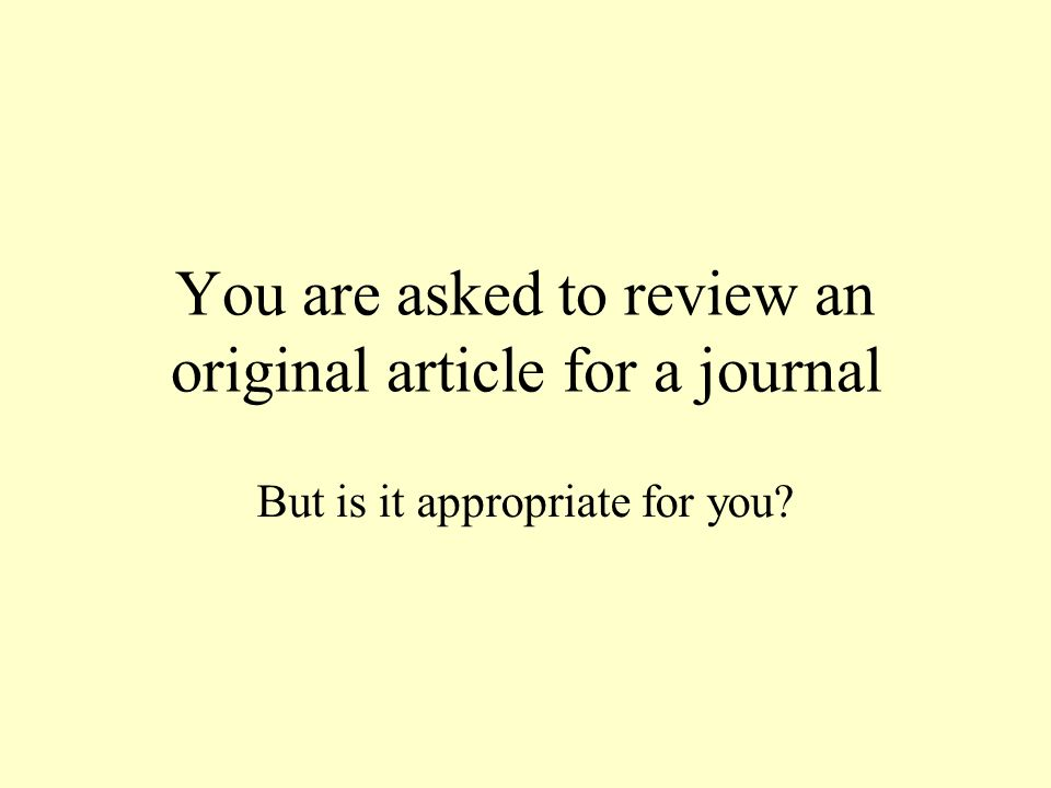 You are asked to review an original article for a journal But is it appropriate for you