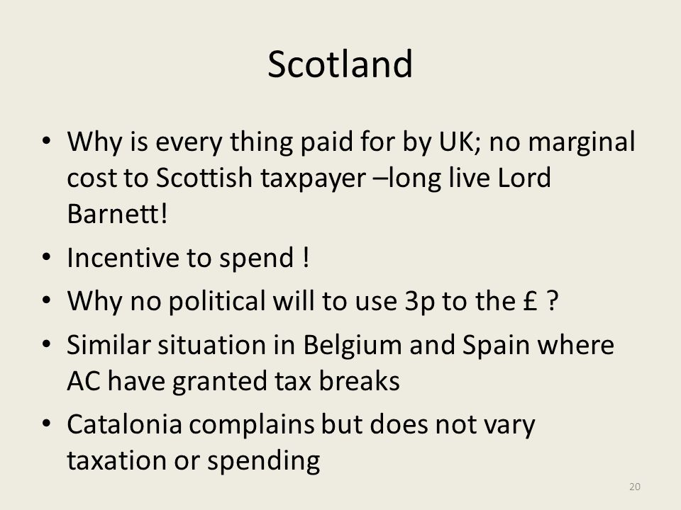 Scotland Why is every thing paid for by UK; no marginal cost to Scottish taxpayer –long live Lord Barnett! Incentive to spend ! Why no political will
