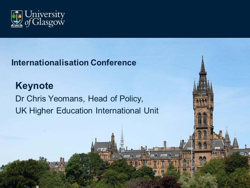 Internationalisation Conference Keynote Dr Chris Yeomans, Head of Policy, UK Higher Education International Unit