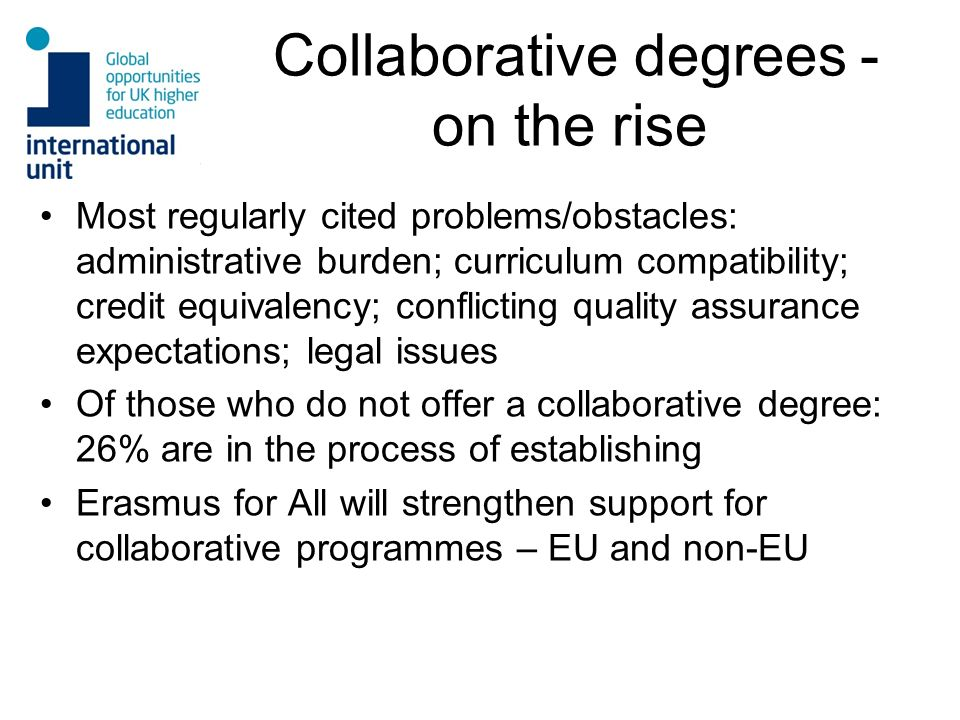 Collaborative degrees - on the rise Most regularly cited problems/obstacles: administrative burden; curriculum compatibility; credit equivalency; conf