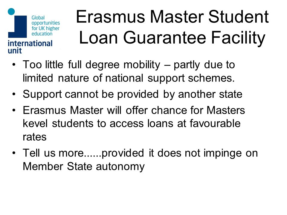 Erasmus Master Student Loan Guarantee Facility Too little full degree mobility – partly due to limited nature of national support schemes.