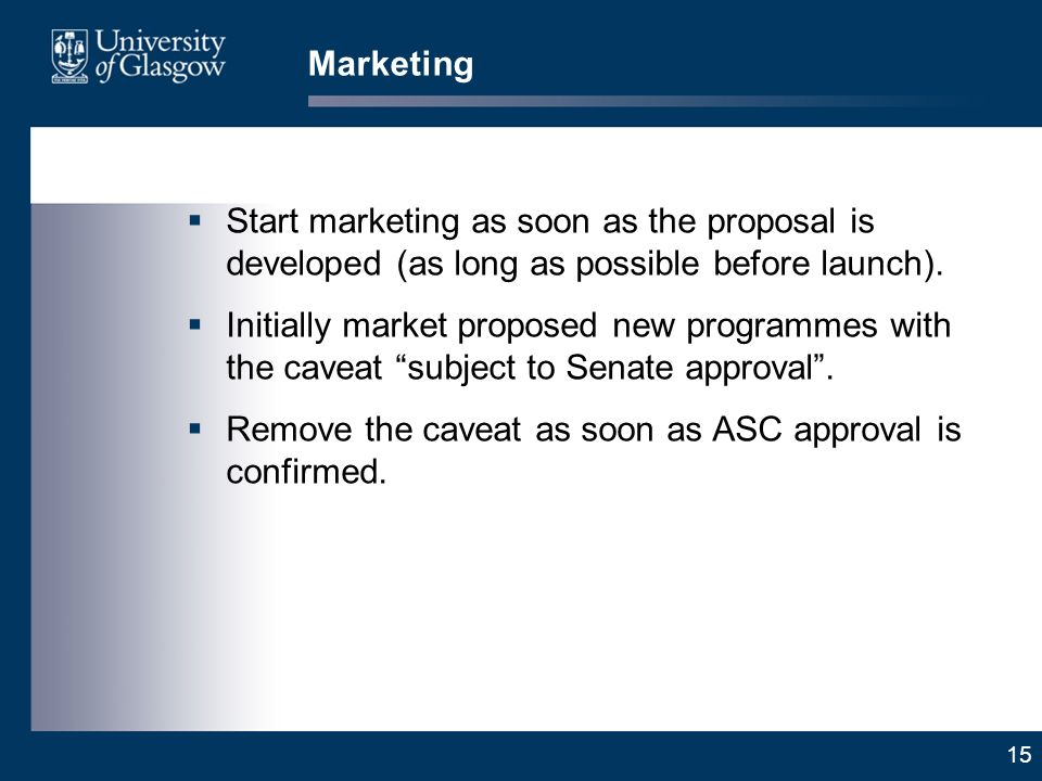 15 Marketing Start marketing as soon as the proposal is developed (as long as possible before launch).