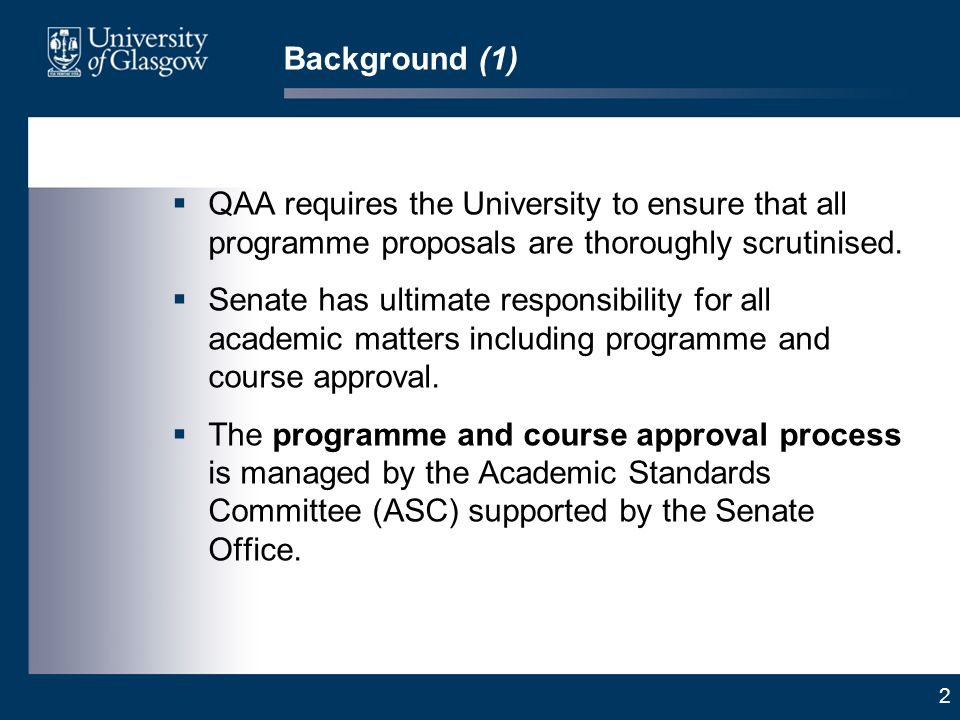 2 Background (1) QAA requires the University to ensure that all programme proposals are thoroughly scrutinised.