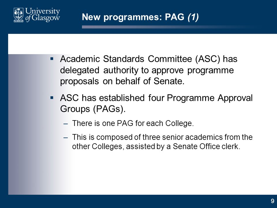 9 New programmes: PAG (1) Academic Standards Committee (ASC) has delegated authority to approve programme proposals on behalf of Senate. ASC has estab