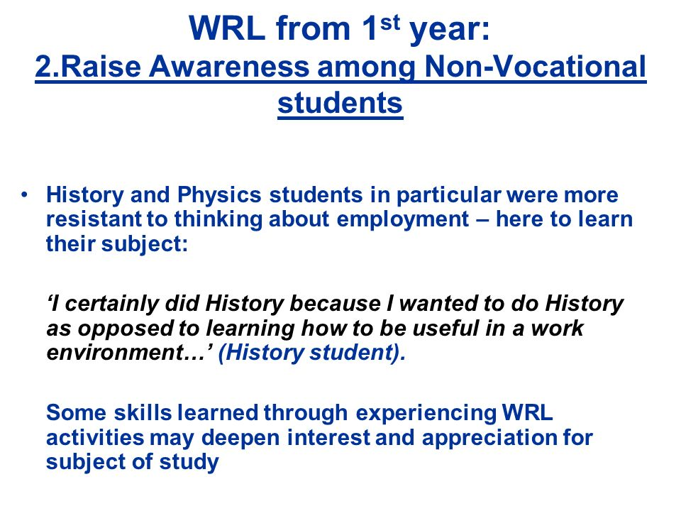 WRL from 1 st year: 2.Raise Awareness among Non-Vocational students History and Physics students in particular were more resistant to thinking about e
