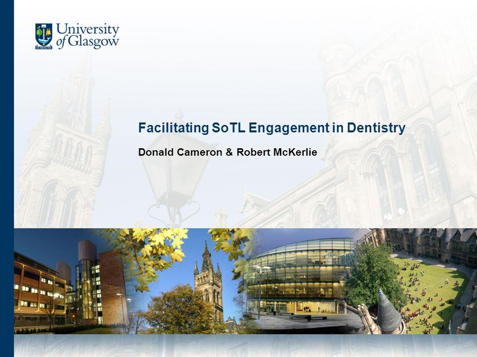Facilitating SoTL Engagement in Dentistry Donald Cameron & Robert McKerlie