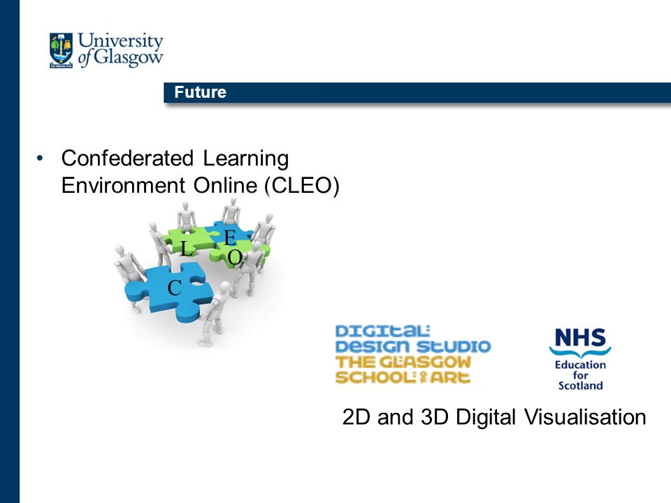 Collaborative Learning Environment online (CLEO) A fully collaborative venture between all Scottish dental schools/ institutes The delivered resources are to be freely available to use by all institutions so must be relevant and useful to all.