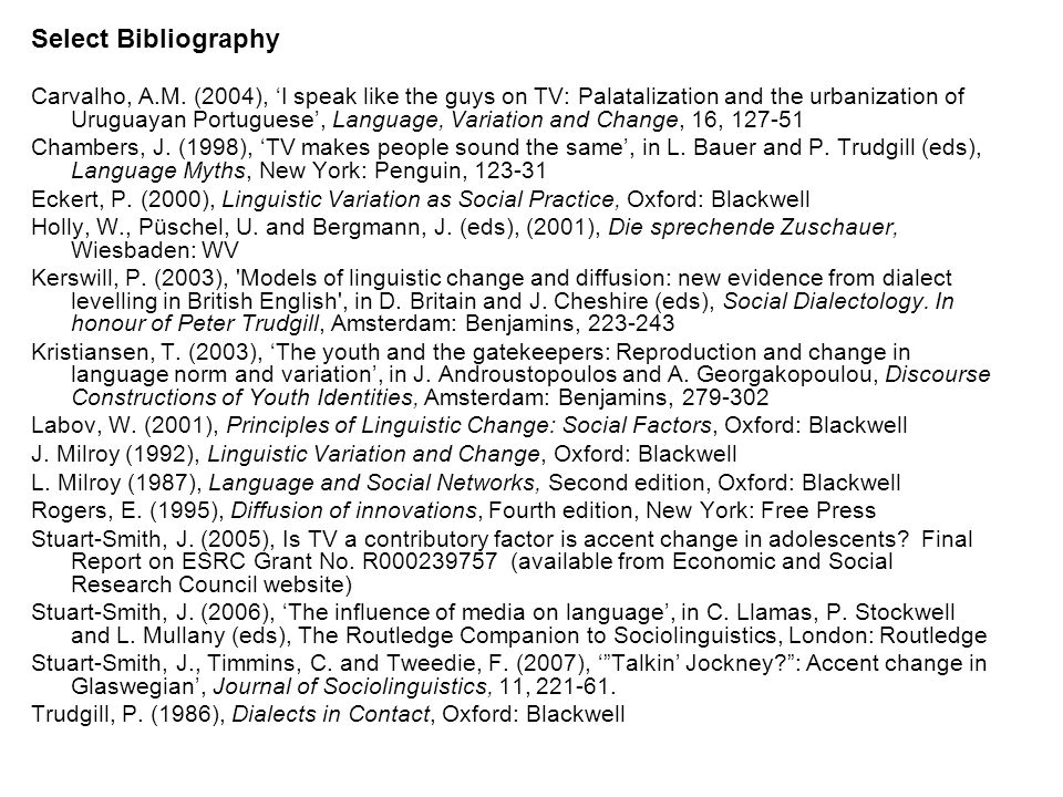 Select Bibliography Carvalho, A.M. (2004), I speak like the guys on TV: Palatalization and the urbanization of Uruguayan Portuguese, Language, Variati