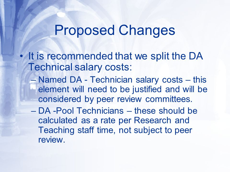 It is recommended that we split the DA Technical salary costs: –Named DA - Technician salary costs – this element will need to be justified and will b
