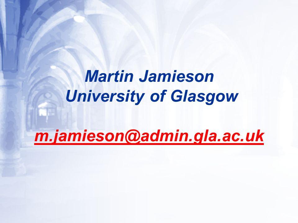 Martin Jamieson University of Glasgow m.jamieson@admin.gla.ac.uk m.jamieson@admin.gla.ac.uk
