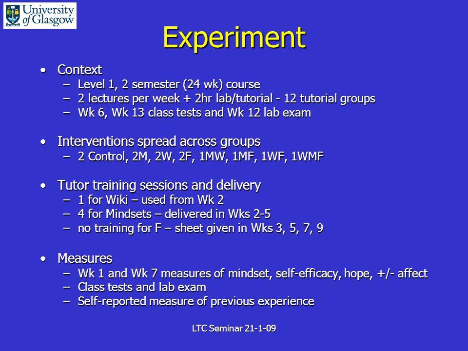 LTC Seminar 21-1-09 Experiment ContextContext –Level 1, 2 semester (24 wk) course –2 lectures per week + 2hr lab/tutorial - 12 tutorial groups –Wk 6,