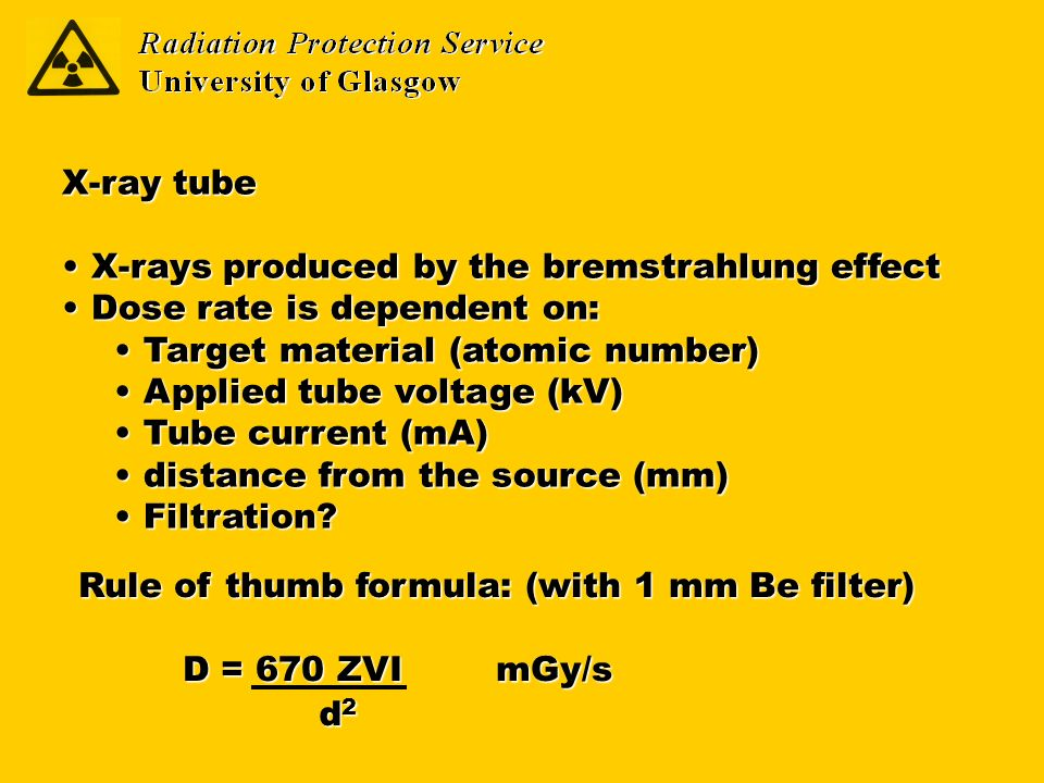 X-ray tube X-rays produced by the bremstrahlung effect X-rays produced by the bremstrahlung effect Dose rate is dependent on: Dose rate is dependent o