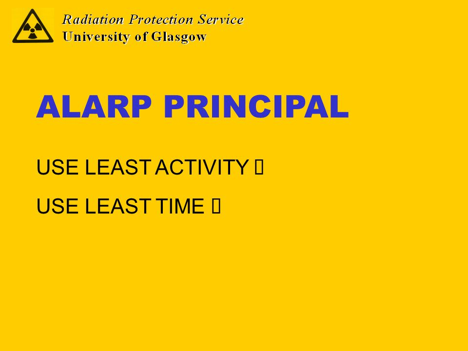 ALARP PRINCIPAL USE LEAST ACTIVITY è USE LEAST TIME è