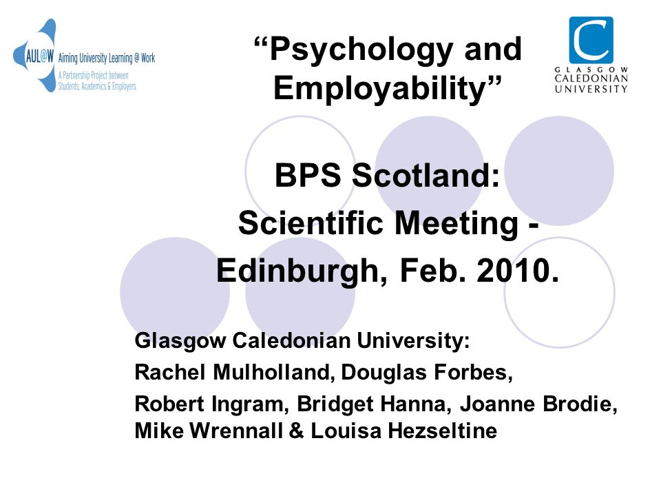 Psychology and Employability BPS Scotland: Scientific Meeting - Edinburgh, Feb.