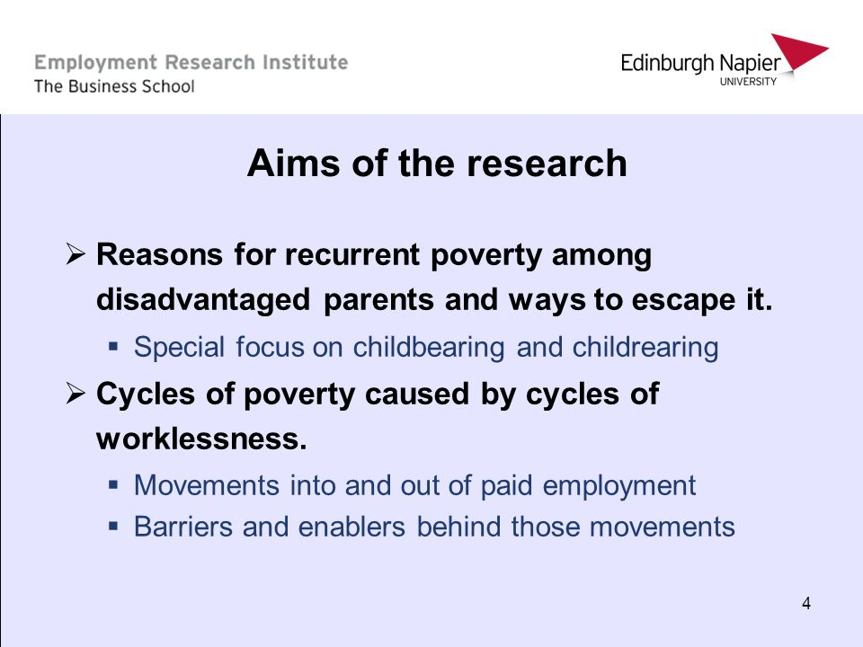 4 Aims of the research Reasons for recurrent poverty among disadvantaged parents and ways to escape it. Special focus on childbearing and childrearing