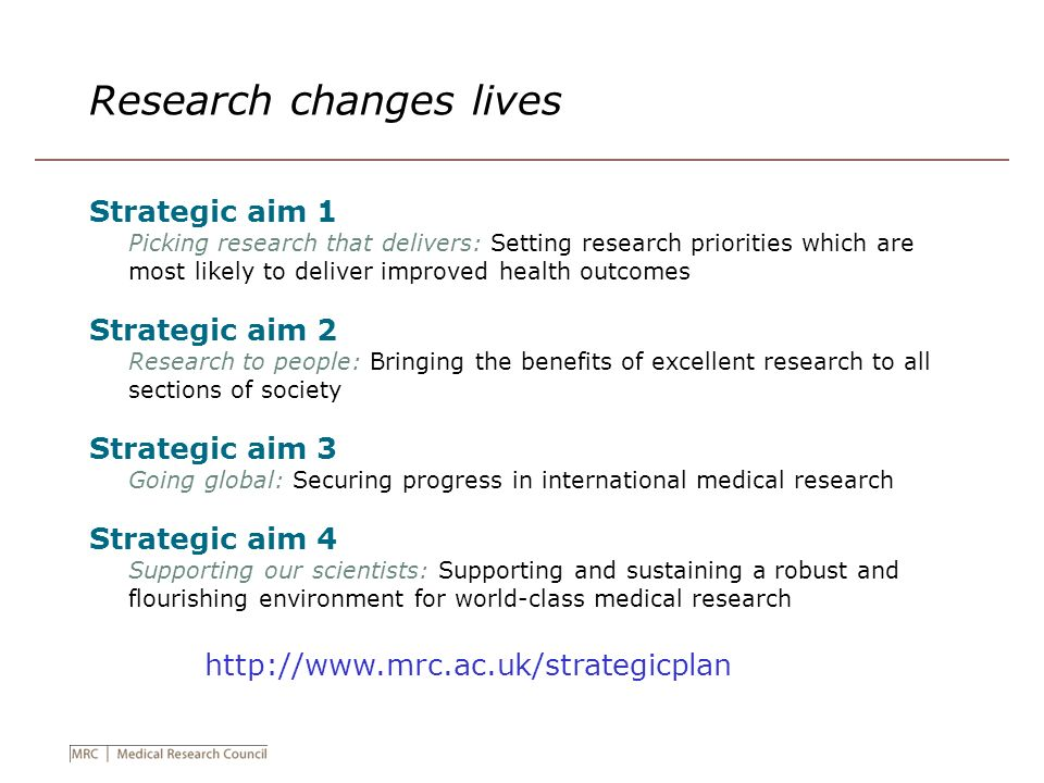 Research changes lives Strategic aim 1 Picking research that delivers: Setting research priorities which are most likely to deliver improved health ou
