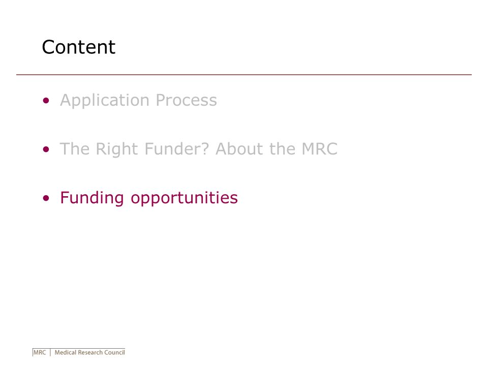Content Application Process The Right Funder? About the MRC Funding opportunities