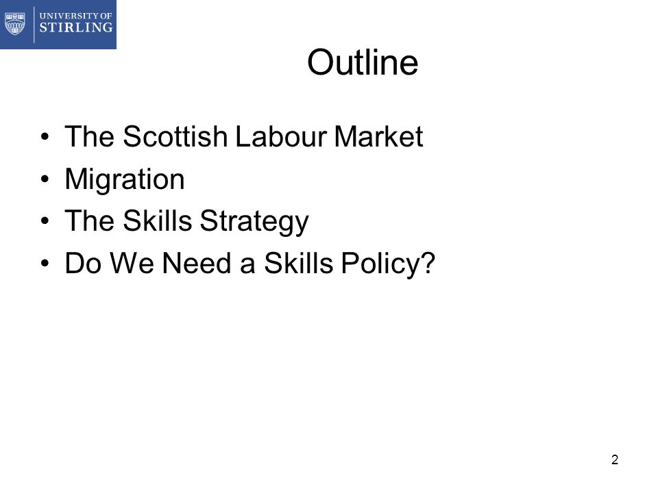 2 Outline The Scottish Labour Market Migration The Skills Strategy Do We Need a Skills Policy?