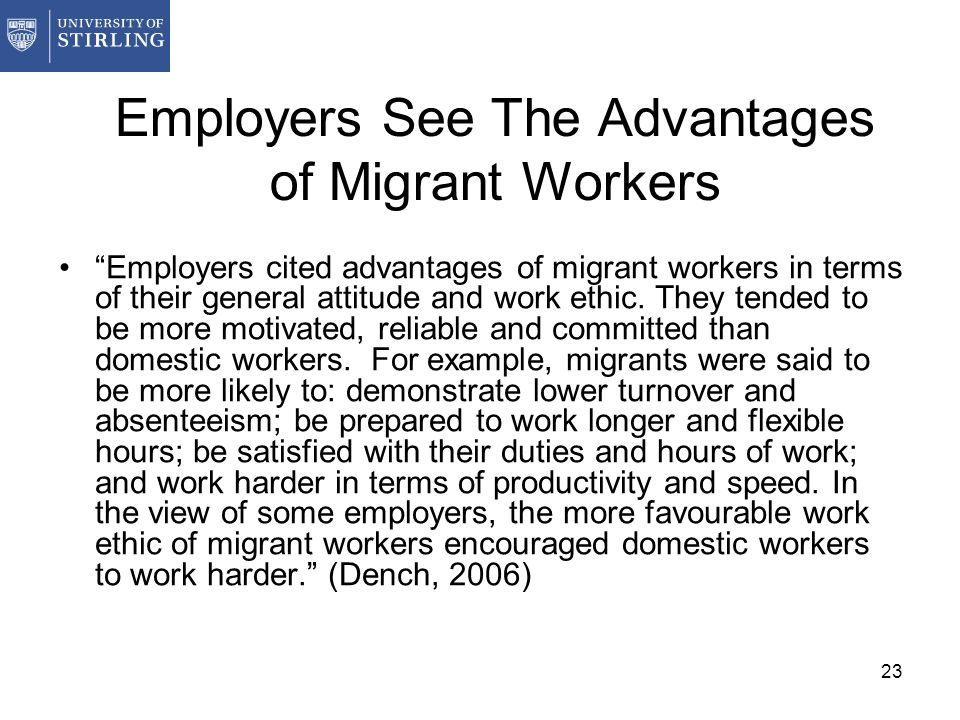 23 Employers See The Advantages of Migrant Workers Employers cited advantages of migrant workers in terms of their general attitude and work ethic.