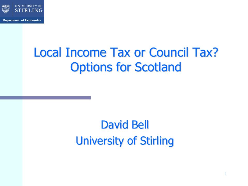 Department of Economics 1 Local Income Tax or Council Tax.