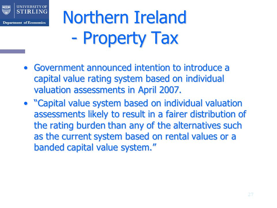 Department of Economics Northern Ireland - Property Tax Government announced intention to introduce a capital value rating system based on individual