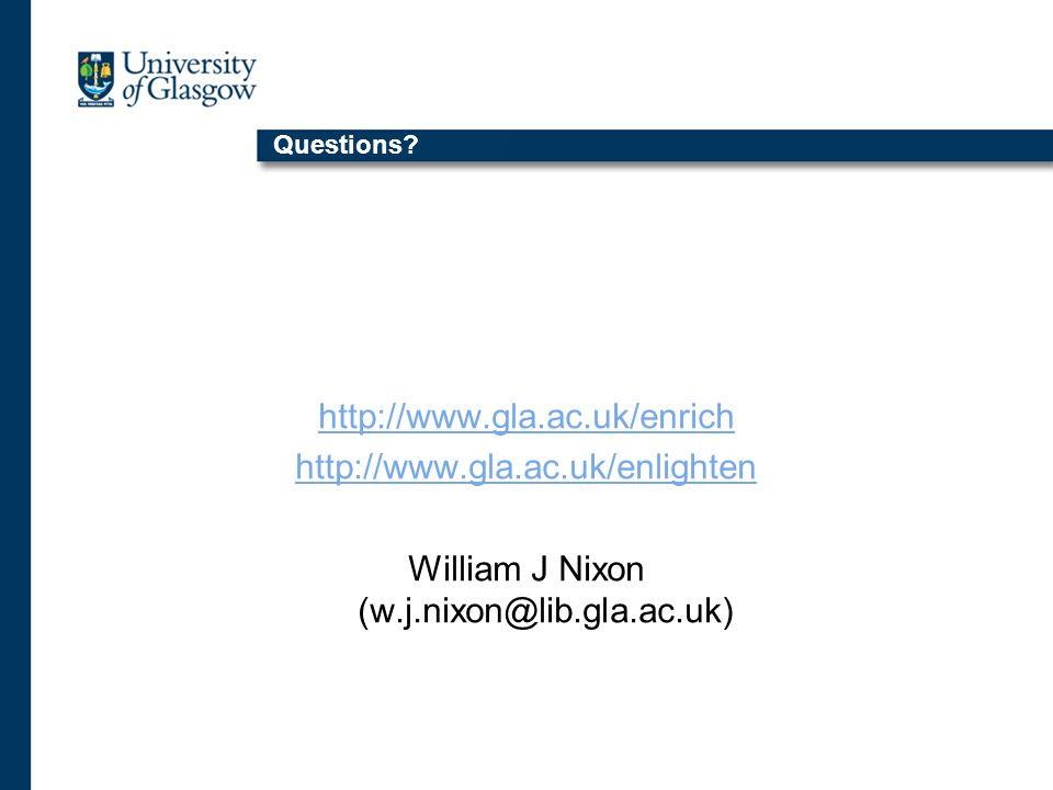 Questions? http://www.gla.ac.uk/enrich http://www.gla.ac.uk/enlighten William J Nixon (w.j.nixon@lib.gla.ac.uk)
