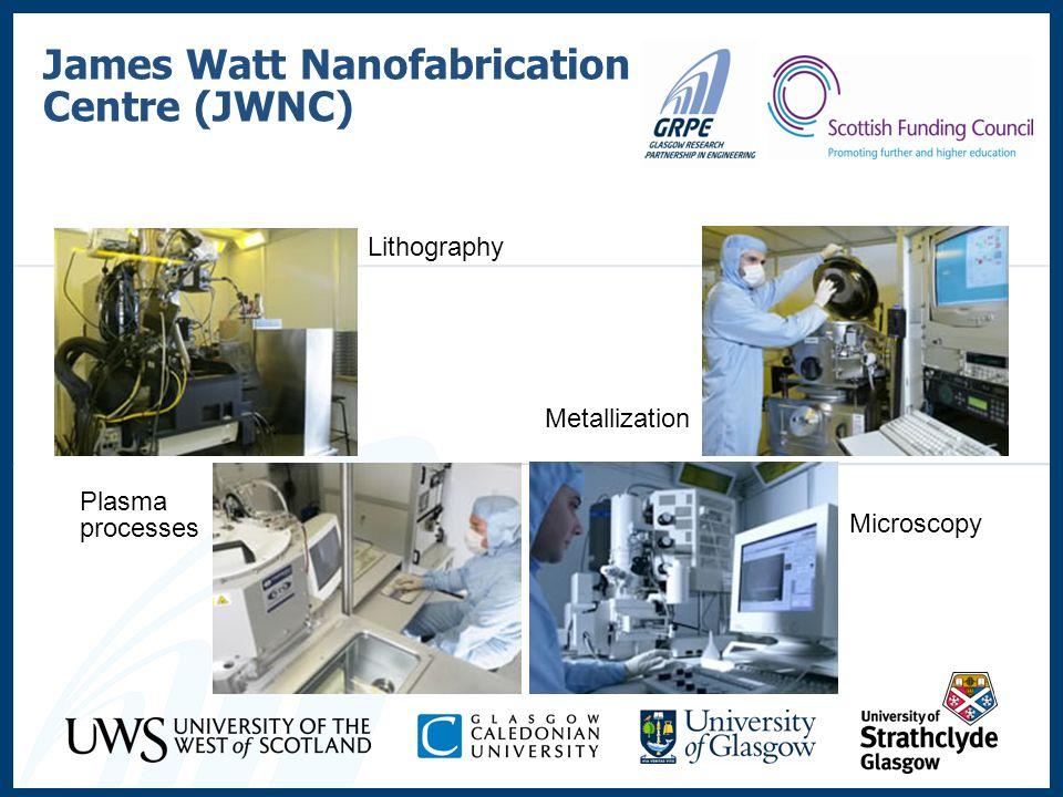 James Watt Nanofabrication Centre (JWNC) Lithography Metallization Plasma processes Microscopy