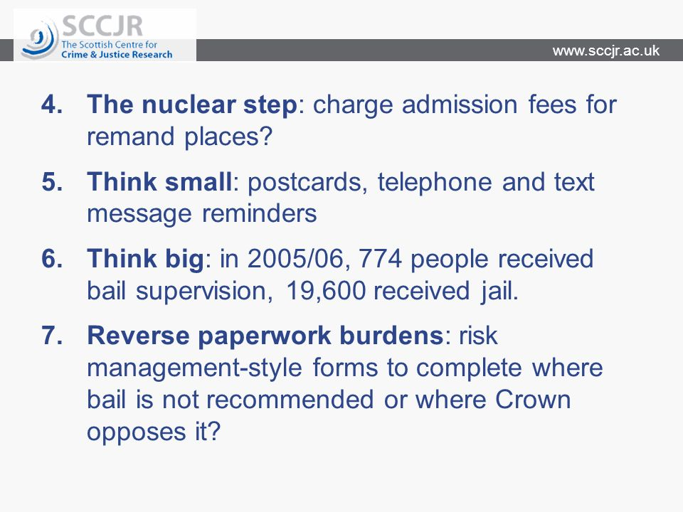 www.sccjr.ac.uk 4.The nuclear step: charge admission fees for remand places.