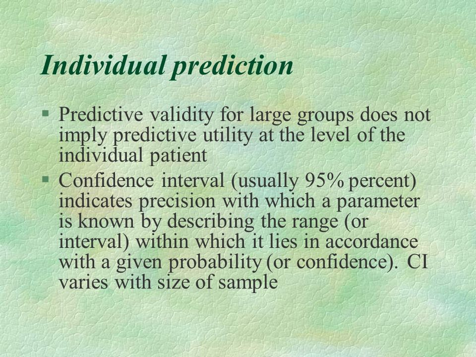 Individual prediction §Predictive validity for large groups does not imply predictive utility at the level of the individual patient §Confidence inter