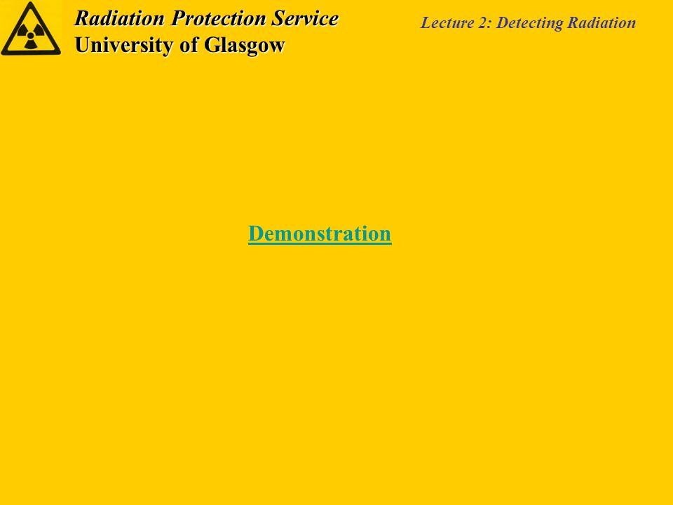 Radiation Protection Service University of Glasgow Lecture 2: Detecting Radiation Demonstration
