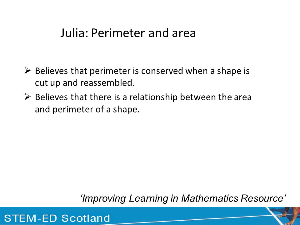 Julia: Perimeter and area Believes that perimeter is conserved when a shape is cut up and reassembled.