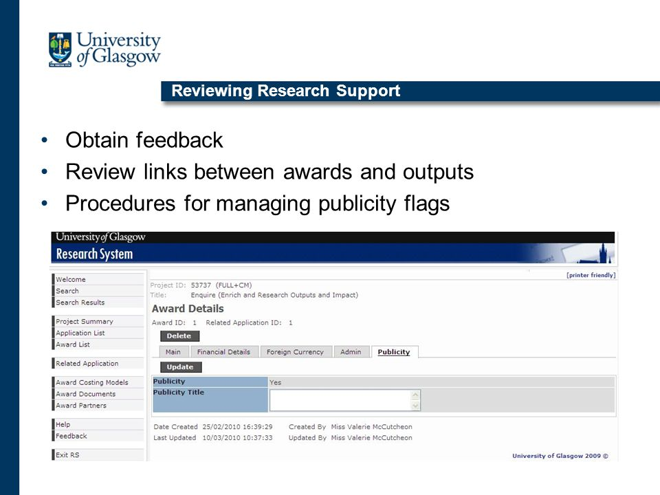 Reviewing Research Support Obtain feedback Review links between awards and outputs Procedures for managing publicity flags