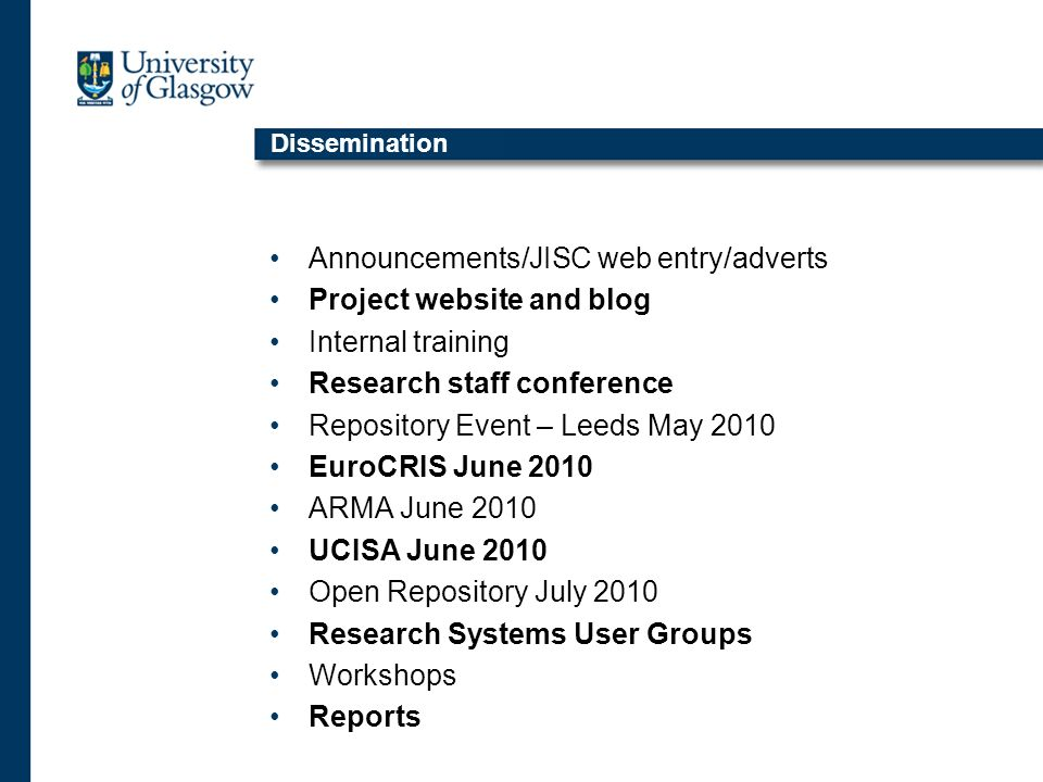 Dissemination Announcements/JISC web entry/adverts Project website and blog Internal training Research staff conference Repository Event – Leeds May 2