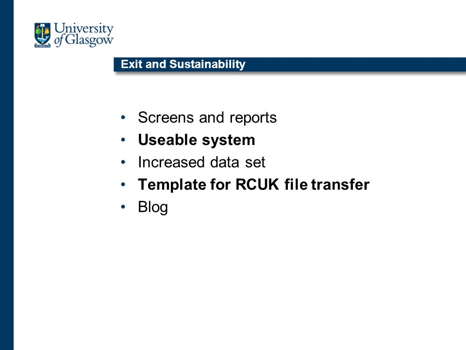 Exit and Sustainability Screens and reports Useable system Increased data set Template for RCUK file transfer Blog