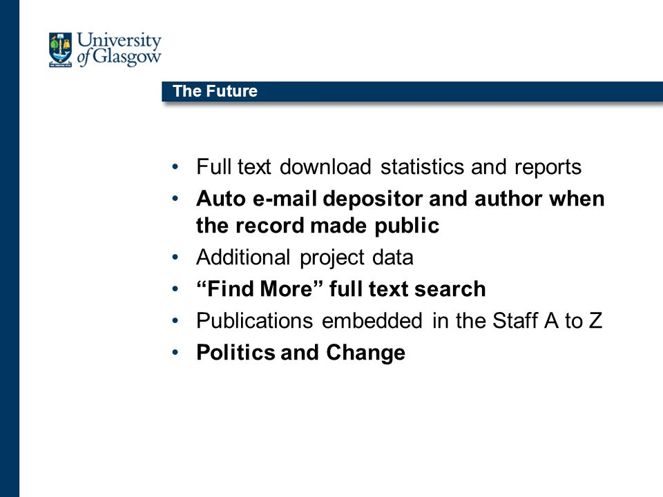 The Future Full text download statistics and reports Auto e-mail depositor and author when the record made public Additional project data Find More fu