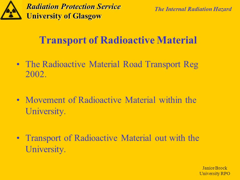 Radiation Protection Service University of Glasgow The Internal Radiation Hazard Janice Brock University RPO Transport of Radioactive Material The Rad