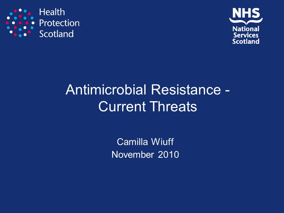 Antimicrobial Resistance - Current Threats Camilla Wiuff November 2010