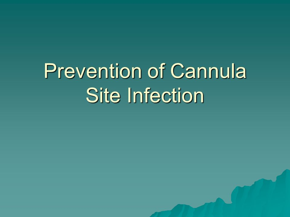 Prevention of Cannula Site Infection