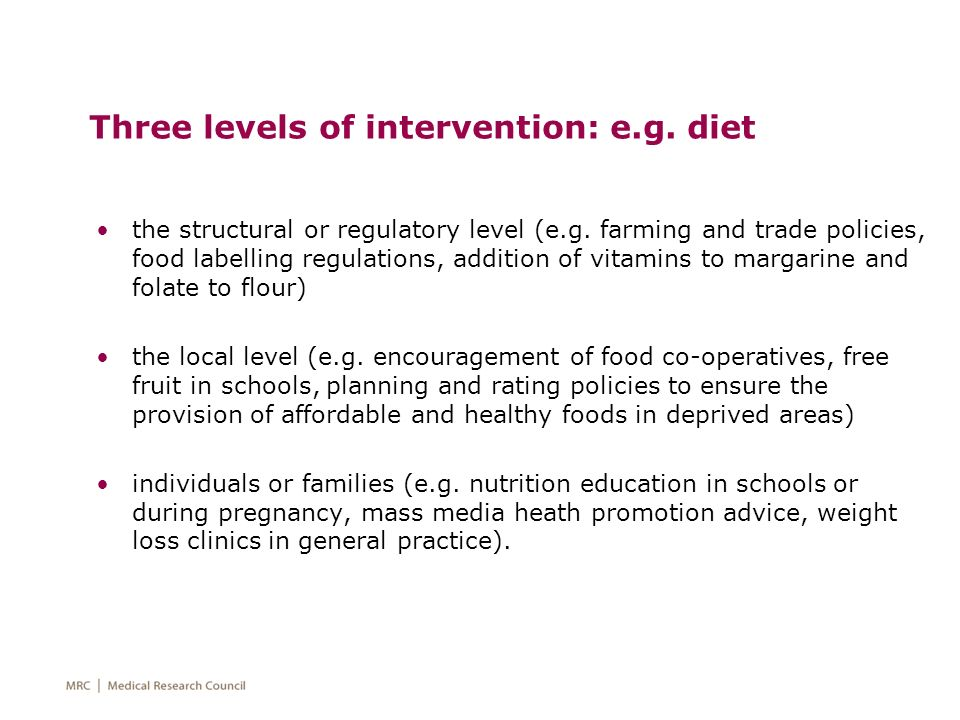 Three levels of intervention: e.g. diet the structural or regulatory level (e.g. farming and trade policies, food labelling regulations, addition of v