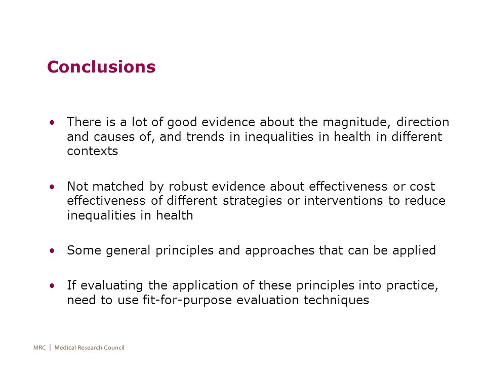 Conclusions There is a lot of good evidence about the magnitude, direction and causes of, and trends in inequalities in health in different contexts N