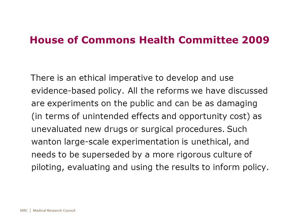 House of Commons Health Committee 2009 There is an ethical imperative to develop and use evidence-based policy.