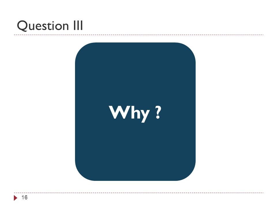 Question III 16 Why