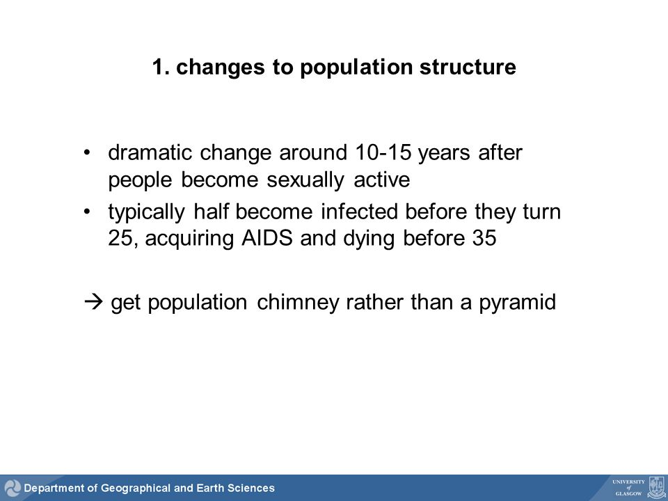 1. changes to population structure dramatic change around 10-15 years after people become sexually active typically half become infected before they t