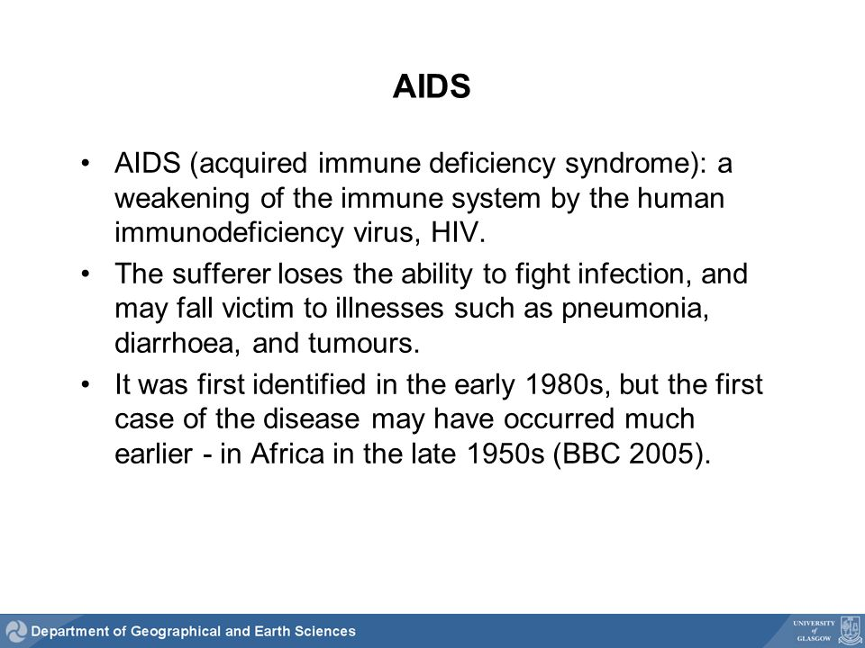 AIDS AIDS (acquired immune deficiency syndrome): a weakening of the immune system by the human immunodeficiency virus, HIV.