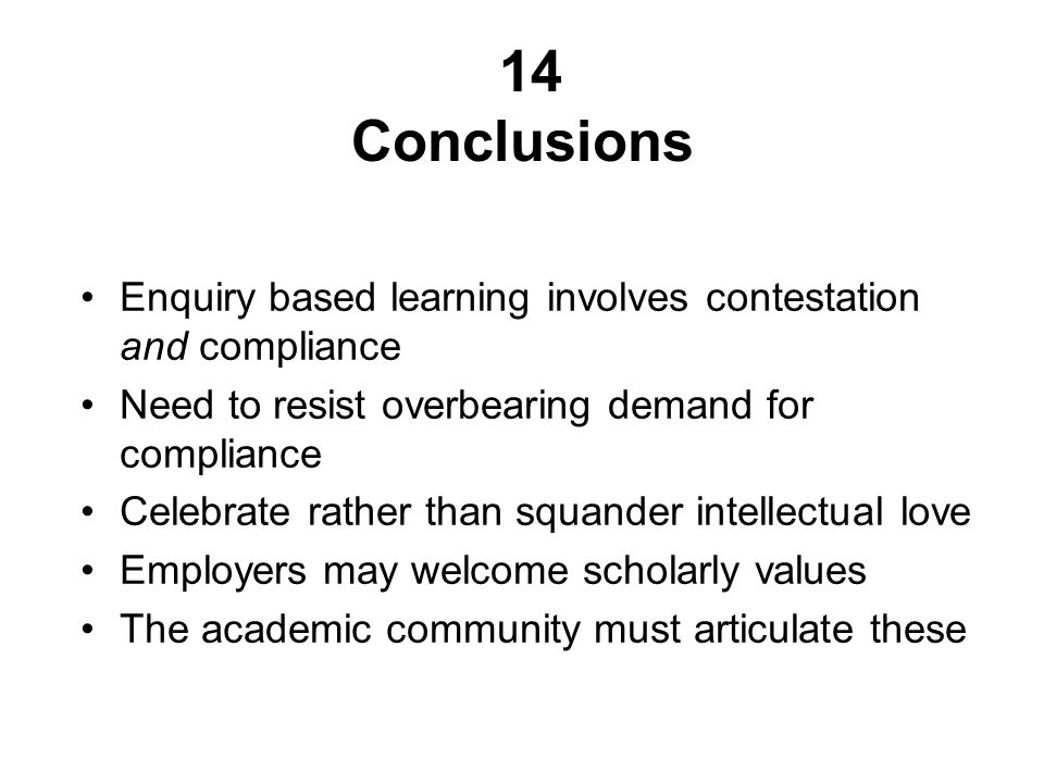 14 Conclusions Enquiry based learning involves contestation and compliance Need to resist overbearing demand for compliance Celebrate rather than squa
