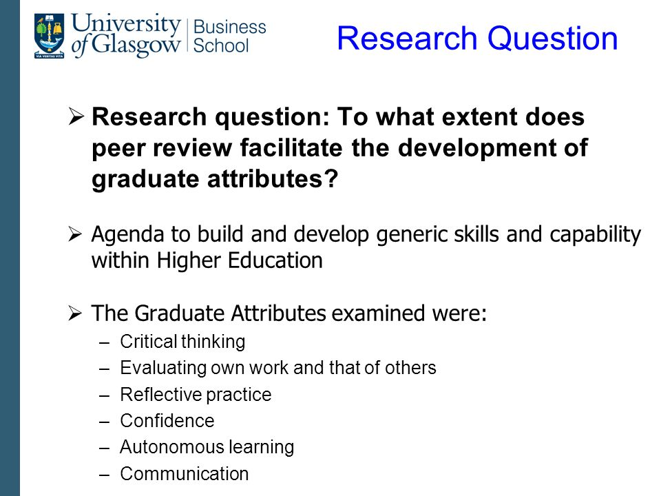 Research Question Research question: To what extent does peer review facilitate the development of graduate attributes? Agenda to build and develop ge