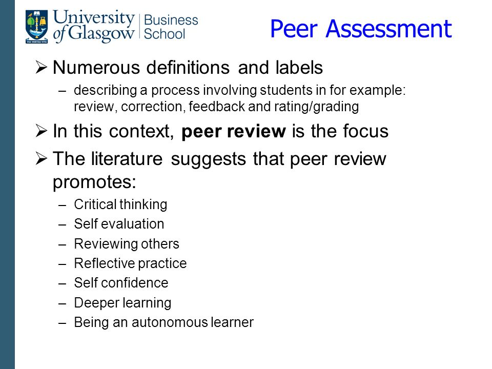 Peer Assessment Numerous definitions and labels –describing a process involving students in for example: review, correction, feedback and rating/gradi
